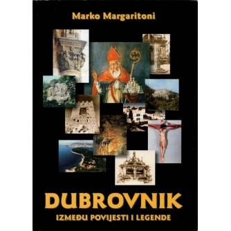 MARKO MARGARITONI : DUBROVNIK IZMEĐU POVIJESTI I LEGENDE